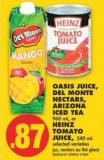 Oasis Juice - Del Monte Nectars - Arizona Iced Tea - 960 mL - or Heinz Tomato Juice - 540 mL