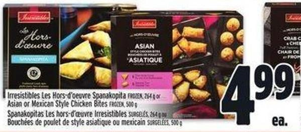 Irresistibles Les Hors-d'oeuvre Spanakopita Frozen - 264 g or Asian or Mexican Style Chicken Bites Frozen - 500 g Frozen - 264 g or