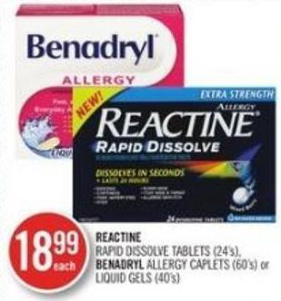 Reactine Rapid Dissolve Tablet (24's) Benadryl Allergy Caplets (60's) or Liquid Gels (40's)