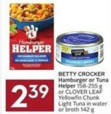 Betty Crocker Hamburger or Tuna Helper 158-255 g or Clover Leaf Yellowfin Chunk Light Tuna In Water or Broth 142 g