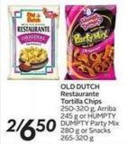 Old Dutch Restaurante Tortilla Chips 250-320 Garriba 245 g or Humpty Dumpty Party Mix 280 g or Snacks 265-320 g