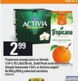 Tropicana Orange Juice Or Blends - 1.54-1.75 L/6x236 mL - Gold Peak Iced Tea - 1.75 L Or Simply Lemonade - 1.54 L Or Activia Yogurt - 8x100 G/650 g