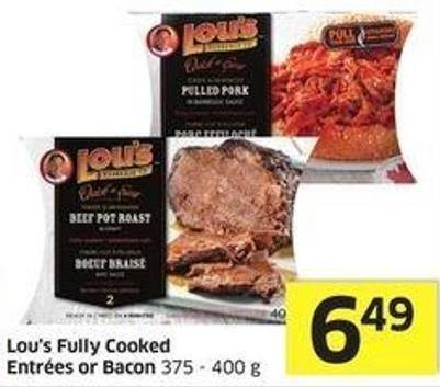 Lou's Fully Cooked Entrées or Bacon 375 - 400 g