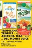 Tropicana Tropics - 1.75 L - Arizona Teas - 1.65 L or Del Monte Juice - 1.6 L