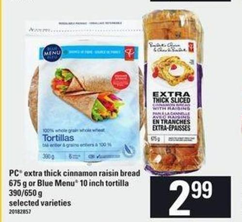 PC Extra Thick Cinnamon Raisin Bread - 675 g Or Blue Menu - 10 Inch - Tortilla - 390/650 g
