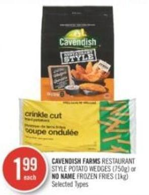 Cavendish Farms Restaurant Style Potato Wedges (750g) or No Name Frozen Fries (1kg)