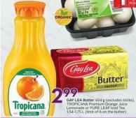 Gay Lea Butter 454 g Tropicana Premium Orange Juice Lemonade or Pure Leaf Iced Tea 1.54-1.75 L