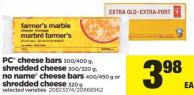 PC Cheese Bars - 300/400 G - Shredded Cheese - 300/320 G - No Name Cheese Bars - 400/450 G Or Shredded Cheese - 320 G