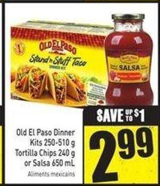 Old El Paso Dinner Kits 250-510 g Tortilla Chips 240 g or Salsa 650 mL