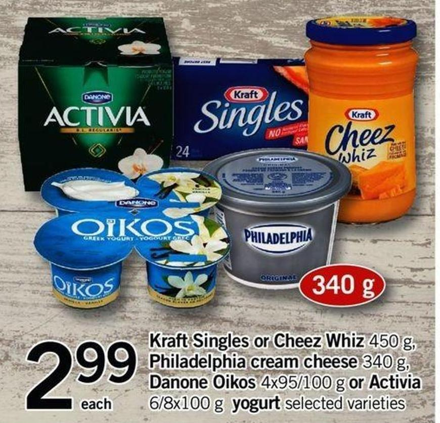 Kraft Singles Or Cheez Whiz 450 G - Philadelphia Cream Cheese 340 G - Danone Oikos 4x95/100 G Or Activia 6/8x100 G Yogurt