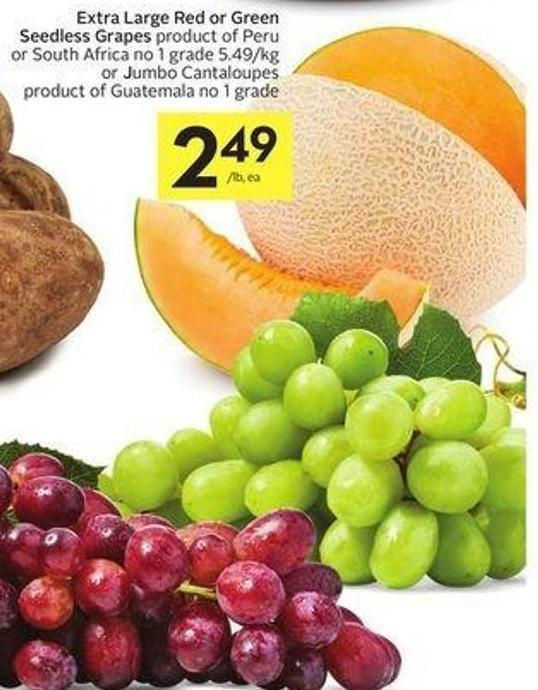 Extra Large Red or Green Seedless Grapes Product of Peru or South Africa No 1 Grade 5.49/kg or Jumbo Cantaloupes Product of Guatemala No 1 Grade