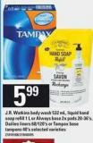 J.r. Watkins Body Wash - 532 mL - Liquid Hand Soap Refill - 1 L or Always Base 2x Pads - 20-36's - Dailies Liners - 68/120's or Tampax Base Tampons - 40's