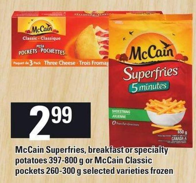 Mccain Superfries - Breakfast Or Specialty Potatoes - 397-800 G Or Mccain Classic Pockets - 260-300 G