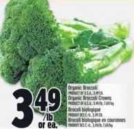 Organic Broccoli  3.49 Ea. Organic Broccoli Crowns  3.49/lb - 7.69/ Kg$3.49 /Lb or Ea.