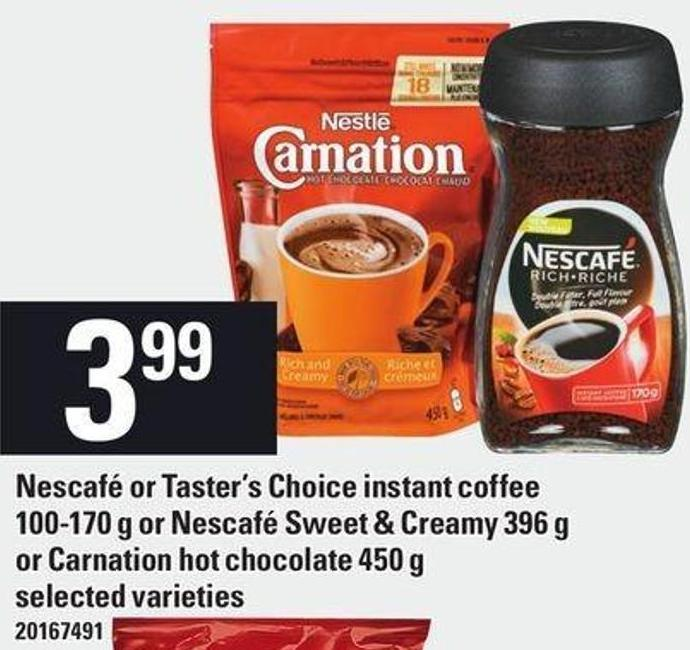 Nescafé Or Taster's Choice Instant Coffee 100-170 g Or Nescafé Sweet & Creamy 396 g Or Carnation Hot Chocolate 450 g