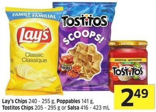Lay's Chips 240 - 255 g - Poppables 141 g - Tostitos Chips 205 - 295 g or Salsa 416 - 423 mL