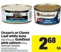 Ocean's Or Clover Leaf White Tuna - 142/170 g Or Goldseal Pink Salmon 213 g
