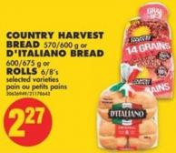 Country Harvest Bread - 570/600 g or D'italiano Bread - 600/675 g or Rolls - 6/8's