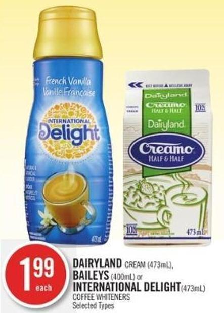 Dairyland Cream (473ml) - Baileys (400ml) or International Delight(473ml) Coffee Whiteners
