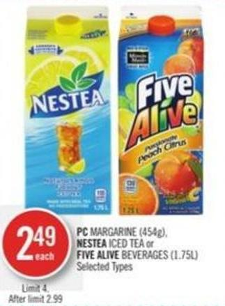 PC Margarine (454g) - Nestea Iced Tea or Five Alive Beverages (1.75l)
