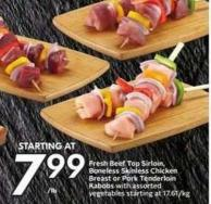 Fresh Beef Top Sirloin - Boneless Skinless Chicken Breast or Pork Tenderloin Kabobs