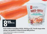 Fresh Rainbow Trout Fillets 8.99 Lb - 19.82/kg Or PC Pacific Large White Shrimp - Raw Peeled 31-40 Per Lb Frozen 400 G 8.99 Ea.