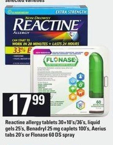 Reactine Allergy Tablets - 30+10's/36's - Liquid Gels - 25's - Benadryl - 25 Mg Caplets 100's - Aerius Tabs - 20's or Flonase 60 Ds Spray