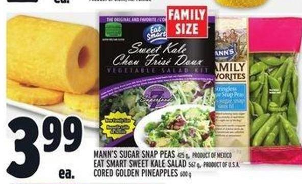 Mann's Sugar Snap Peas 425 g - Product Of Mexico Eat Smart Sweet Kale Salad 567 g - Product Of U.S.A. Cored Golden Pineapples 600 g