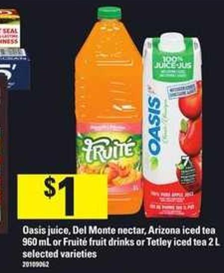Oasis Juice - Del Monte Nectar - Arizona Iced Tea 960 mL or Fruité Fruit Drinks Or Tetley Iced Tea 2 L