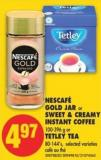 Nescafé Gold Jar or Sweet & Creamy Instant Coffee - 100-396 g or Tetley Tea - 80-144's