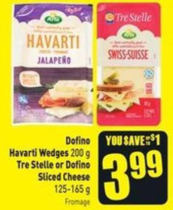 Dofino Havarti Wedges 200 g Tre Stelle or Dofino Sliced Cheese 125-165 g Fromage