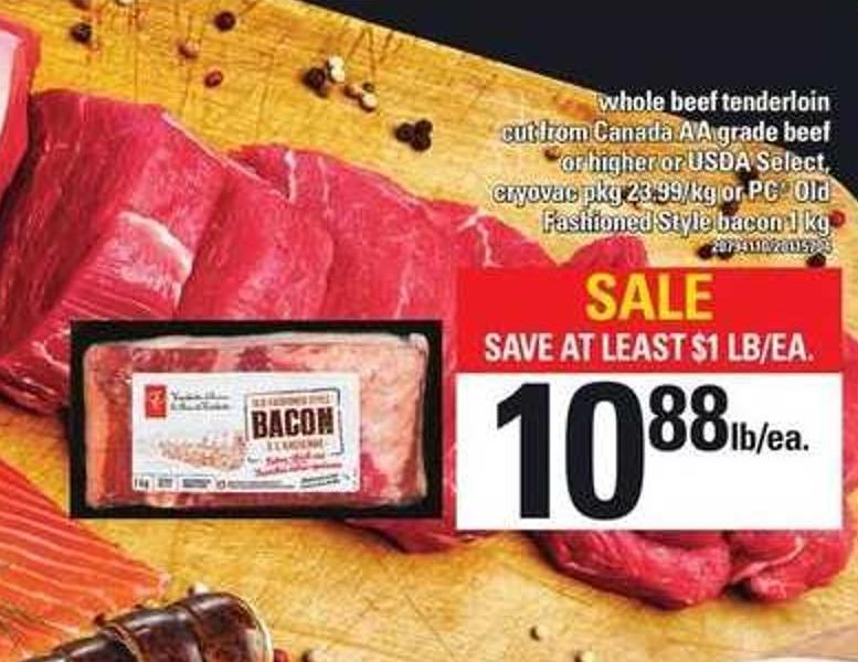 Whole Beef Tenderloin Cryovac Pkg - 23.99/kg Or PC Old Fashioned Style Bacon - 1 Kg