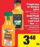 Tropicana or Simply Juice 946 Ml-1.75 L or 6x236 mL - Gold Peak Or Pure Leaf Iced Tea 1.75 L