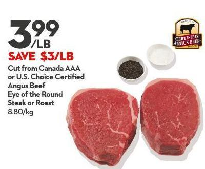 Cut From Canada Aaa or U.s. Choice Certified Angus Beef Eye of The Round Steak or Roast