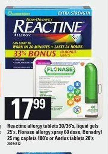 Reactine Allergy Tablets - 30/36's Liquid Gels - 25's Flonase Allergy Spray - 60 Dose Benadryl - 25 Mg Caplets - 100's Or Aerius Tablets - 20's