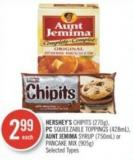 Hershey's Chipits (270g) - PC Squeezable Toppings (428ml) - Aunt Jemima Syrup (750ml) or Pancake Mix (905g)