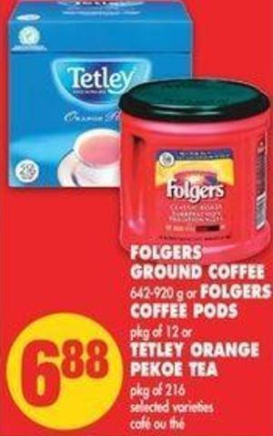 Folgers Ground Coffee - 642-920 G Or Folgers Coffee PODS - Pkg Of 12 Or Tetley Orange Pekoe Tea - Pkg Of 216