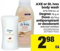 Axe Or St. Ives Body Wash 473/709 Ml Or Degree 76 G Or Dove 45/74 G Antiperspirant Or Deodorant