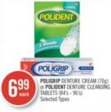Poligrip Denture Cream (70g) or Polident Denture Cleansing Tablets (84's - 96's)