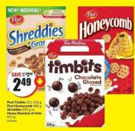 Post Timbits 311-326 g Post Honeycomb 400 g Shreddies 495 g or Honey Bunches of Oats 411 g