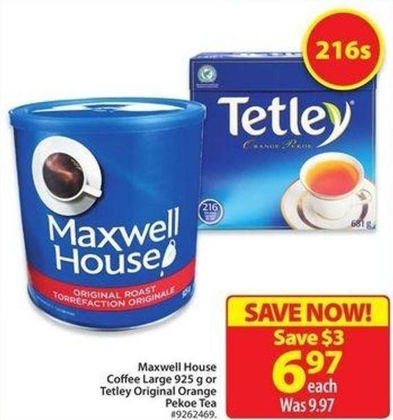 Maxwell House Coffee Large 925 g or Tetley Original Orange Pekoe Tea