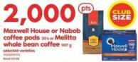 Maxwell House Or Nabob Coffee PODS - 30's or Melitta Whole Bean Coffee - 907 g