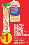 Old Mill Bagels Or English Muffins 6's Or Furlani Garlic Bread 284 g