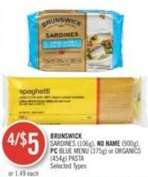 Brunswick Sardines (106g) - No Name (900g) - PC Blue Menu (375g) or Organics (454g) Pasta