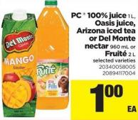 PC  100% Juice - 1 L - Oasis Juice - Arizona Iced Tea Or Del Monte Nectar - 960 mL Or Fruité - 2 L