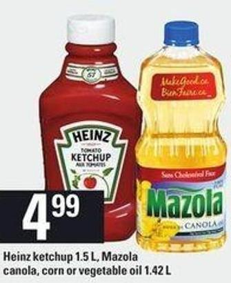 Heinz Ketchup 1.5 L - Mazola Canola - Corn or Vegetable Oil 1.42 L