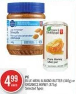PC Blue Menu Almond Butter (340g) or Organics Honey (375g)
