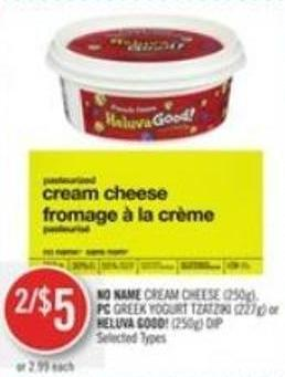 No Name Cream Cheese (250g) - PC Greek Yogurt Tzatziki (227g) or Heluva Good (250g) Dip