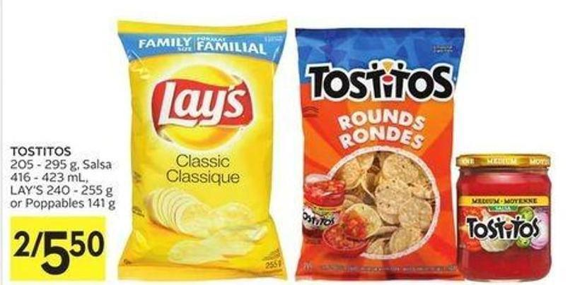 Tostitos 205 - 295 g - Salsa 416 - 423 mL - Lay's 240 - 255 g or Poppables 141 g