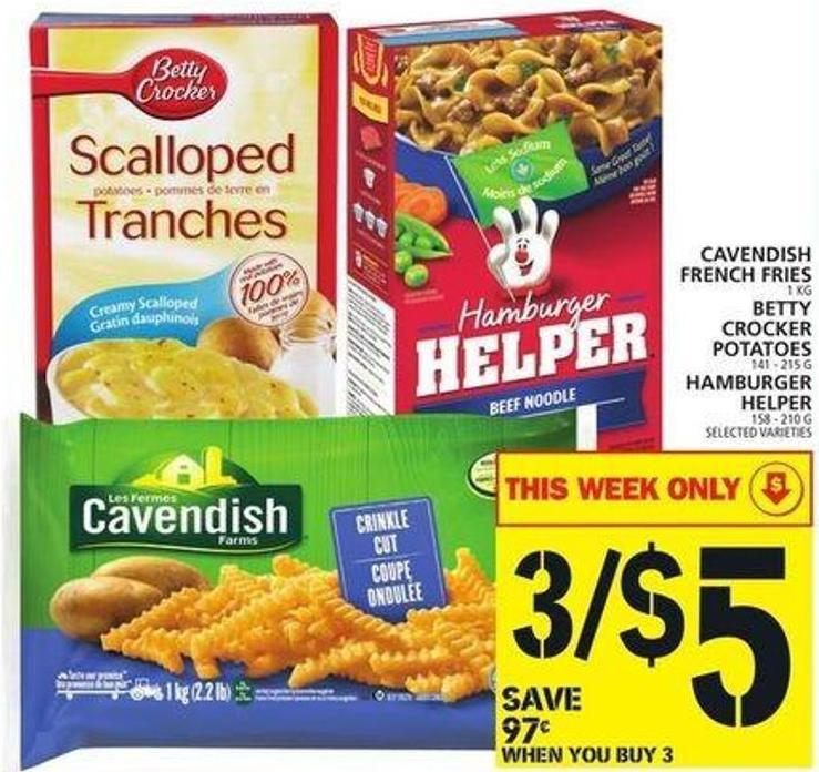 Cavendish French Fries Or Betty Crocker Potatoes Or Hamburger Helper